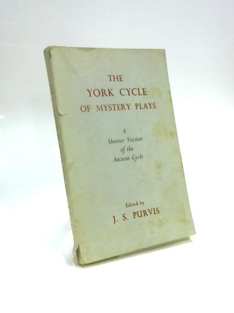 The York Cycle of Mystery Plays A Shorter Version of the Ancient Cycle by J S Purvis