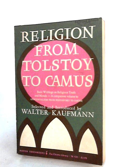 Religion From Tolstoy To Camus by Kaufmann, W.