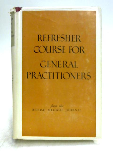 Refresher Course for General Practitioners: Third Collection April 1952 to September 1953 by Unknown
