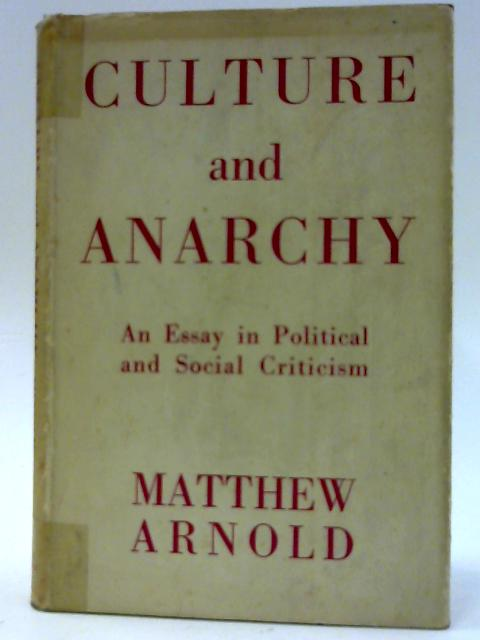 Culture and Anarchy: An essay in Political and Social Criticism By Matthew Arnold