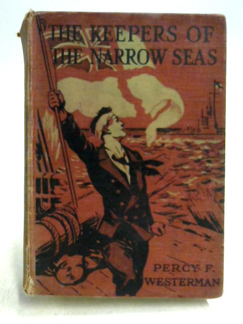 The Keepers of the Narrow Seas By Percy F. Westerman