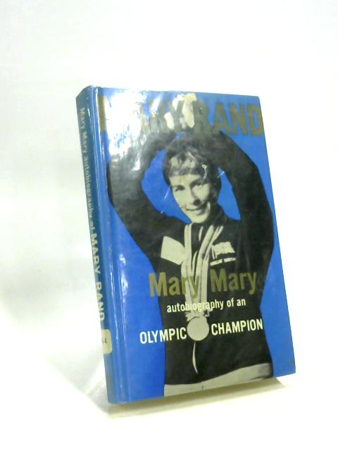 Mary Mary Autobiography of an Olympic Champion by Mary Rand