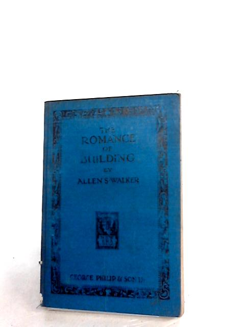 The Romance of Building By Walker, A S