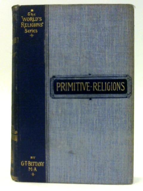 Primitive Religions by Bettany, G. T.