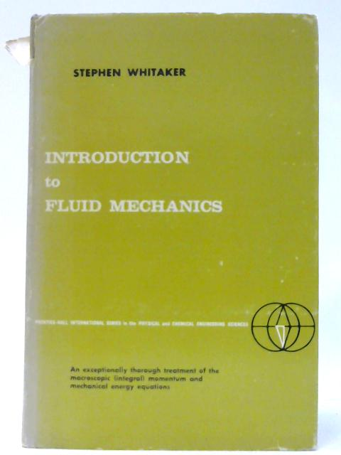 Introduction to Fluid Mechanics (Prentice;Hall International series in the physical and chemical engineering sciences) By Whitaker, Stephen