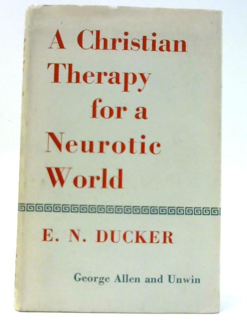 A Christian Therapy for a Neurotic World by Ducker, Eric Neilson