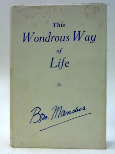 This Wondrous Way of Life - by Brother Mandus