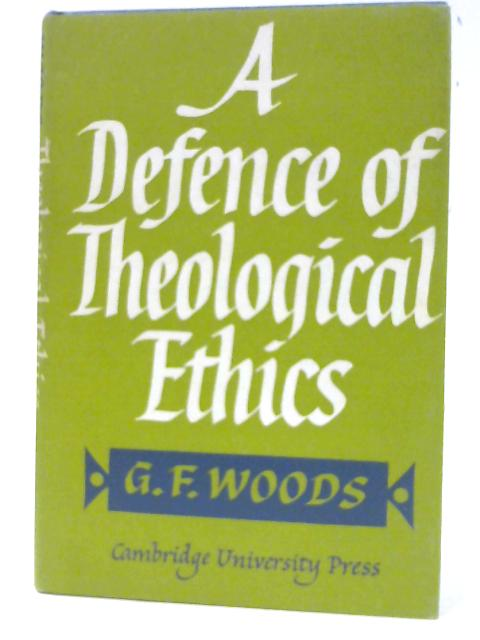 A Defence of Theological Ethics (Hulsean lectures;1964) by Woods, G. F