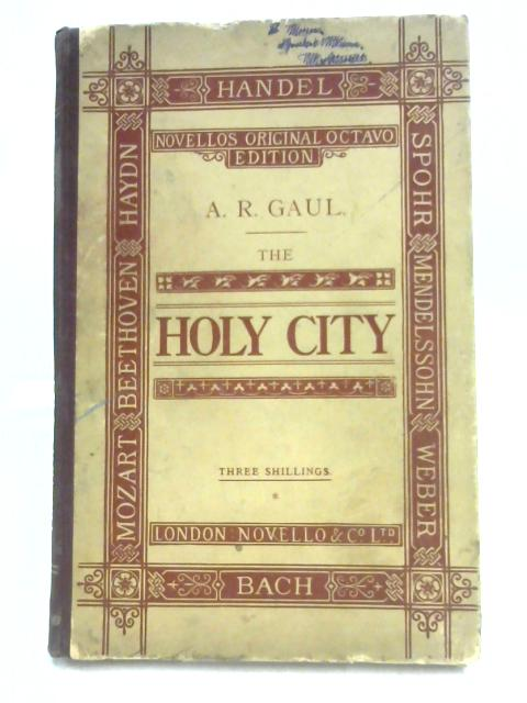 The Holy City: A Sacred Cantata by Alfred R. Gaul