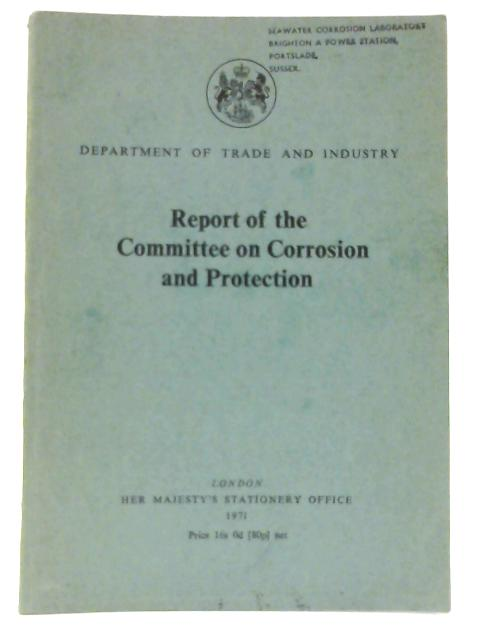 Report of the Committee on Corrosion and Protection: A survey of corrosion and protection in the United Kingdom By Great Britain