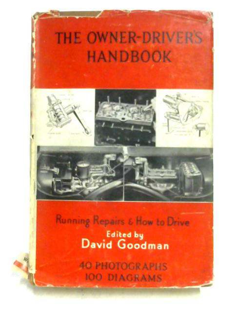 The Owner-Driver's Handbook: How to Drive and Look After Your Car By David Goodman