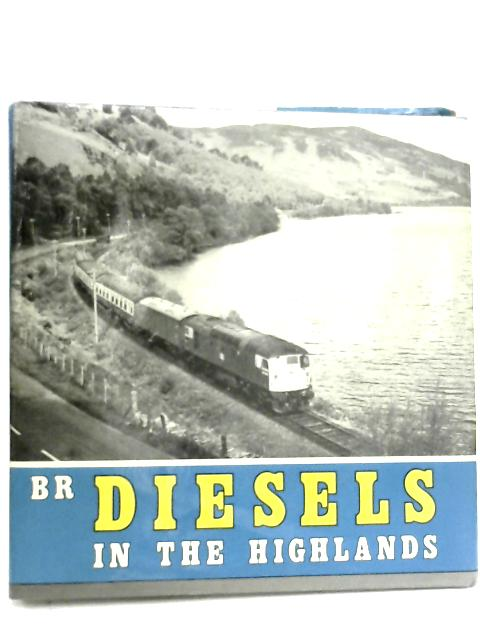 British Rail Diesels In The Highlands by G. Weekes