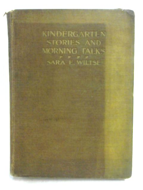 Kindergarten Stories and Morning Talks by Sara E. Wiltse