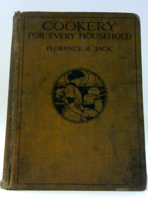 Cookery for Every Household by Jack, Florence B.