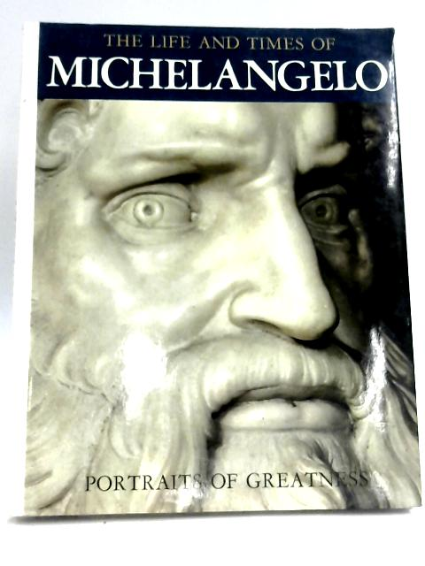 The Life And Times Of Michelangelo by Maria Luisa Rizzatti