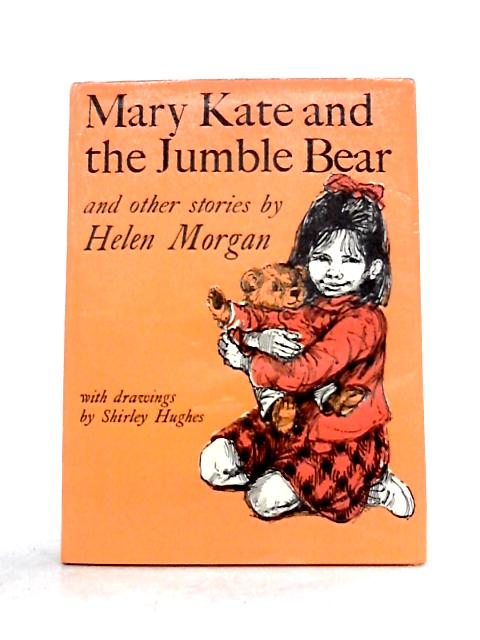 Mary Kate and the Jumble Bear and Other Stories By Helen Morgan