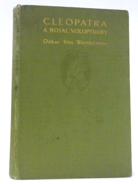 Cleopatra: A Royal Voluptuary by Oskar Von Wertheimer, Huntley Paterson (Trans.)
