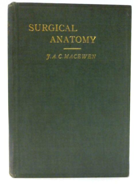 Surgical Anatomy by Macewen J.A.C.