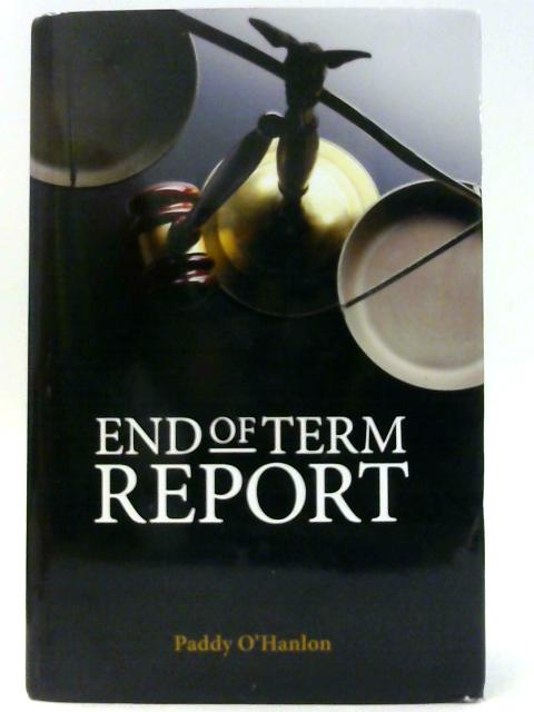 End of Term Report By O'Hanlon, Paddy