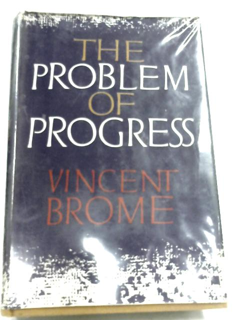 The Problem Of Progress By Vincent Brome
