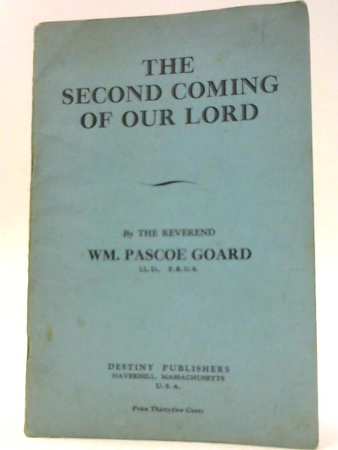 The Second Coming of Our Lord by Rev. Wm. Pascoe Goard