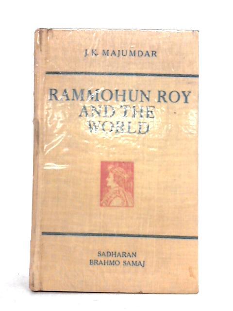 Rammohun Roy and the World by J.K. Majumdar