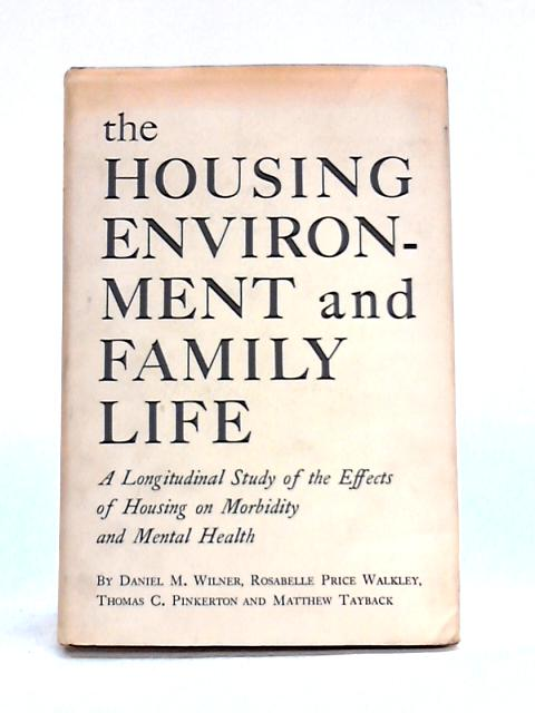 The Housing Environment and Family Life: A longitudinal study of the effects of housing on morbidity and mental health by D.M. Wilner