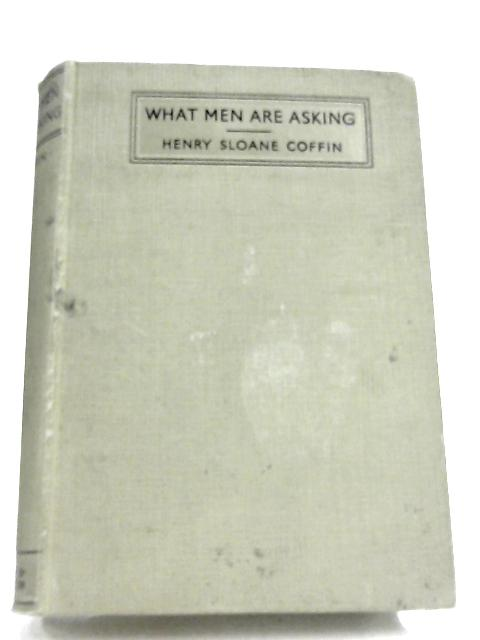 What Men Are Asking: Some Current Questions In Religion by H. Coffin