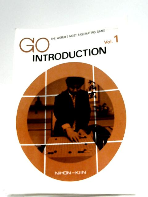 Go: The World's Most Fascinating Game - Volume 1: Introduction By Nihon-Kiin