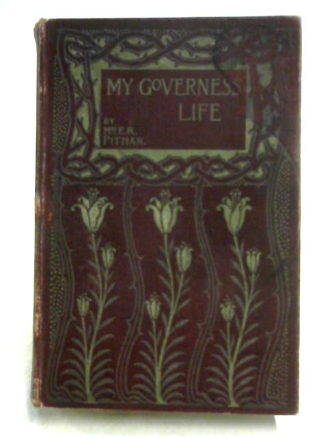 My Governess Life: or, Using My One Talent by Emma Raymond Pitman