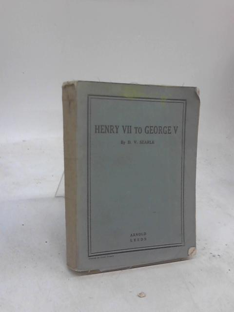 Henry VII to George V By D. V. Searle
