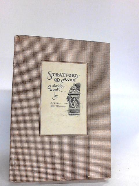 Stratford-on-Avon: A Sketch Book By Gordon Home