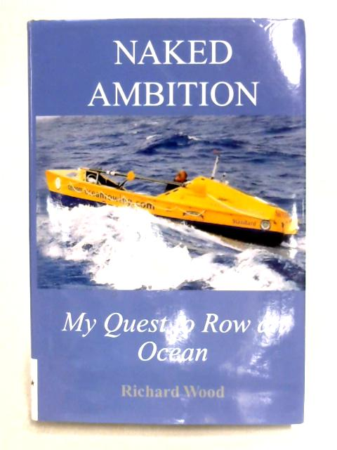 Naked Ambition: My Quest to Row an Ocean by Richard Wood