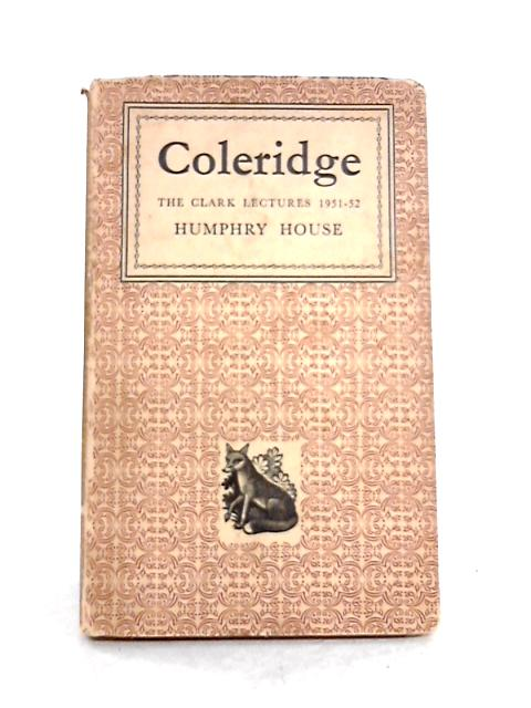 Coleridge: The Clark Lectures 1951- 52 By H. House