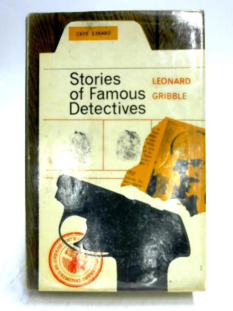 Stories of Famous Detectives by Leonard Gribble