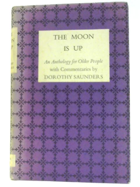 The Moon is up: An anthology for older people, with commentaries by Saunders, Dorothy