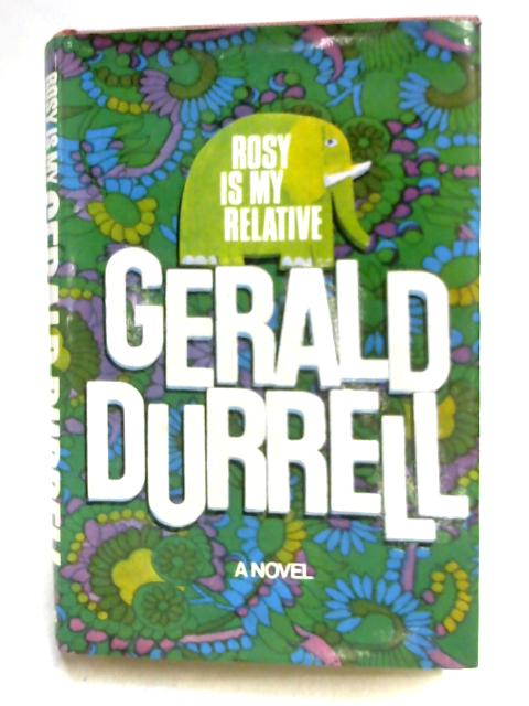 Rosy is My Relative a Novel by Gerald Durrell