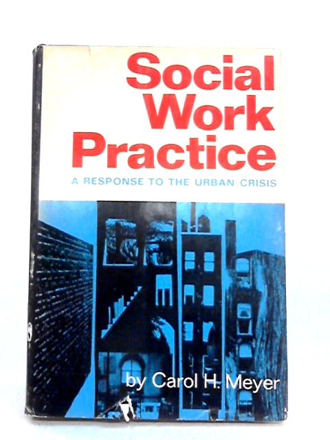 Social Work Practice: A Response to the Urban Crisis By Carol H. Meyer
