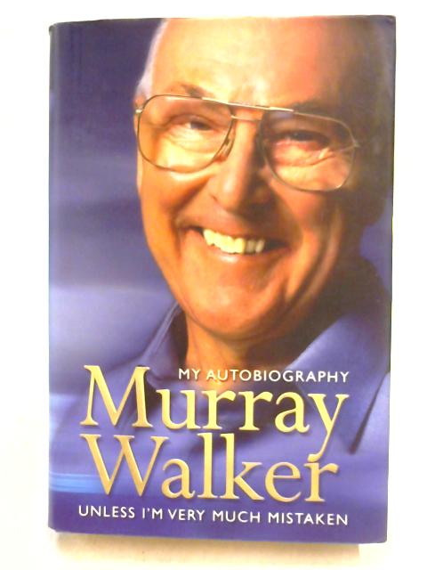 Murray Walker: Unless I'm Very Much Mistaken by Murray Walker