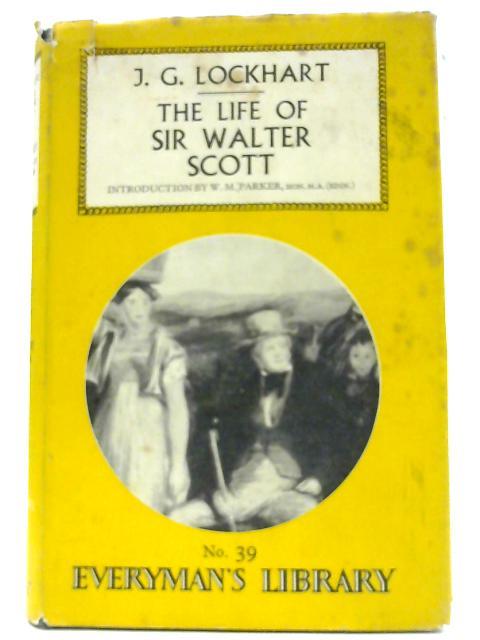 The Life of Sir Walter Scott. everyman's library no. 39 by J G Lockhart