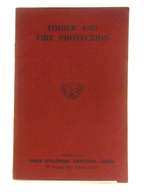 Timber and Fire Protection By Unknown