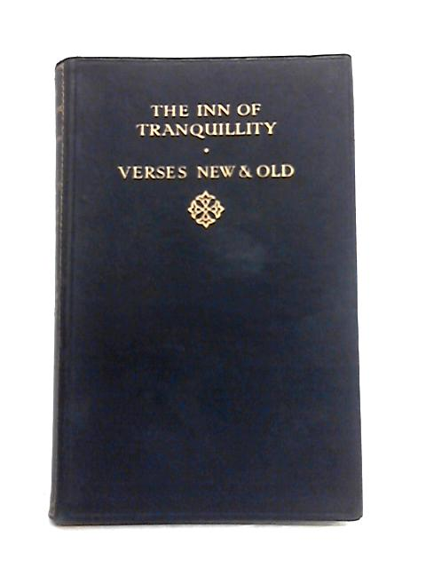 The Inn of Tranquility: Verses New and Old By John Galsworthy