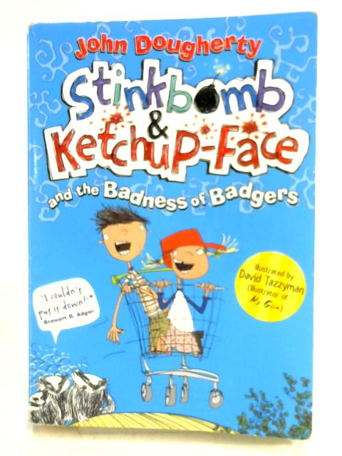 Stinkbomb & Ketchup-Face and the Badness of Badgers By John Dougherty