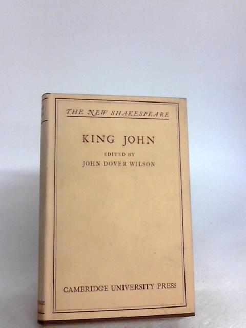 King John By Edited by John Dover Wilson