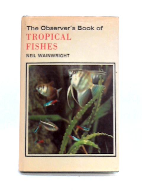 Observer's Book of Tropical Fishes by Neil Wainwright