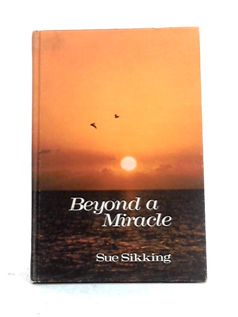 Beyond a Miracle By Sue Sikking