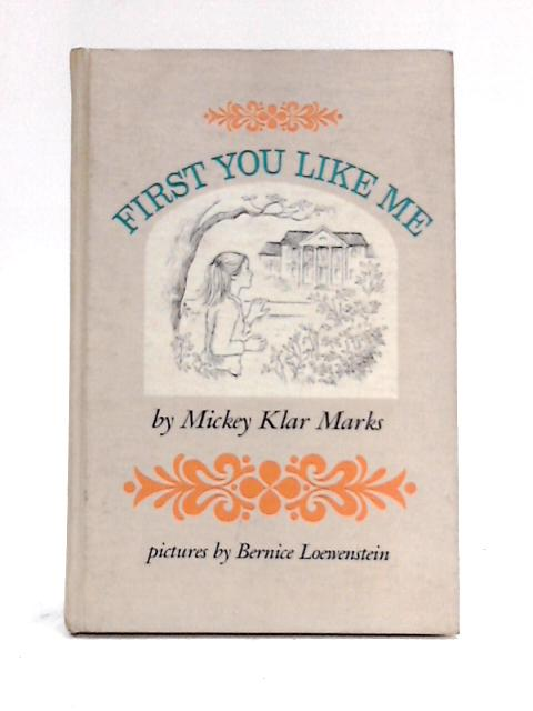 First You Like Me By Mickey Klar Marks