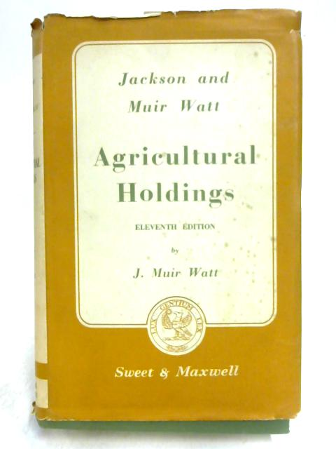 Agricultural Holdings: With a Manual of Tenant Right Valuation By J. Muir Watt
