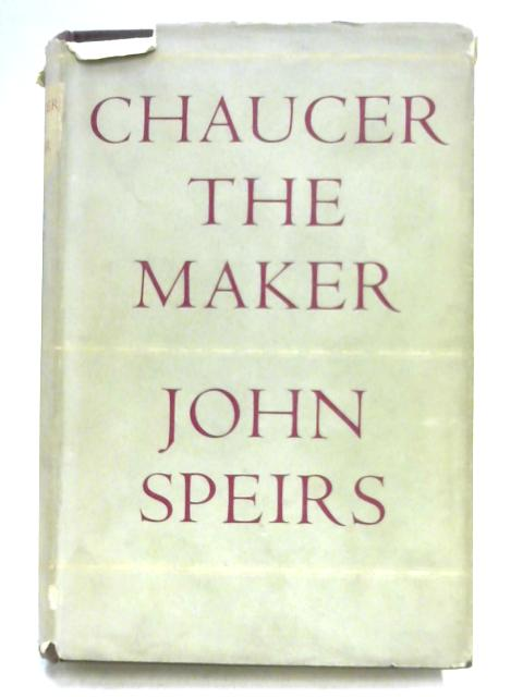 Chaucer the Maker By John Speirs