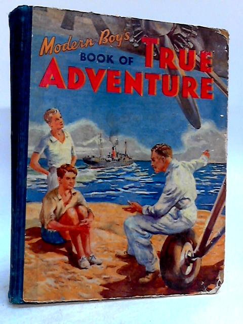 Modern Boy's Book of True Adventure by Various